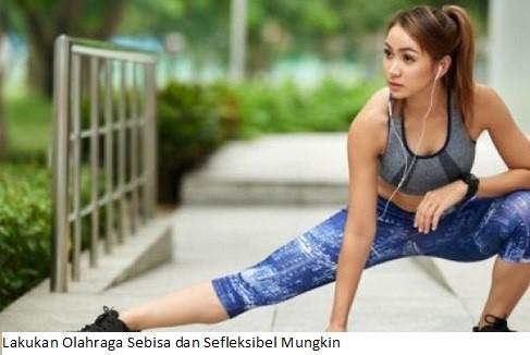 Lakukan Olahraga Sebisa dan Sefleksibel Mungkin