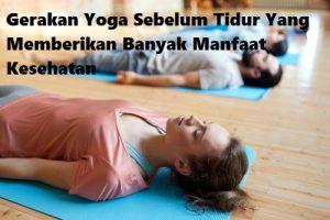 Lakukan Gerakan Yoga Berikut Ini Sebelum Tidur Yang Memberikan Banyak Manfaat Kesehatan